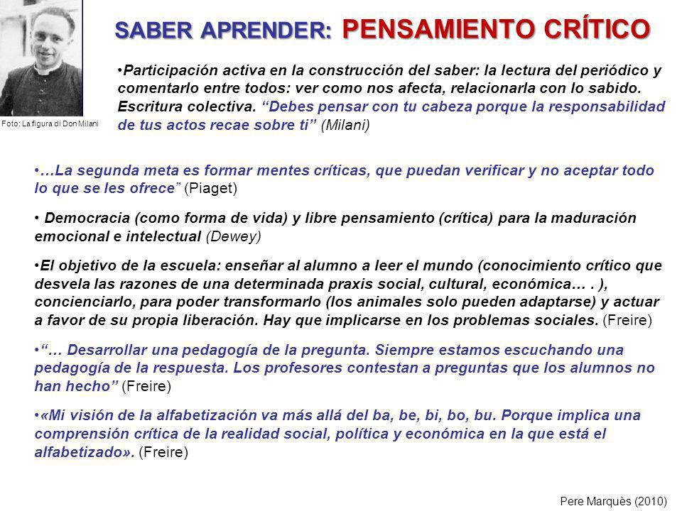 SABER APRENDER: PENSAMIENTO CRÍTICO Pere Marquès (2010) …La segunda meta es formar mentes críticas, que puedan verificar y no aceptar todo lo que se l