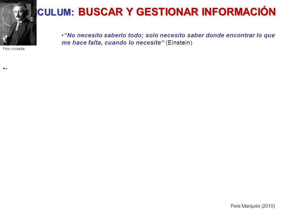 *CURRICULUM: BUSCAR Y GESTIONAR INFORMACIÓN Pere Marquès (2010) - Foto: wikipedia No necesito saberlo todo; solo necesito saber donde encontrar lo que
