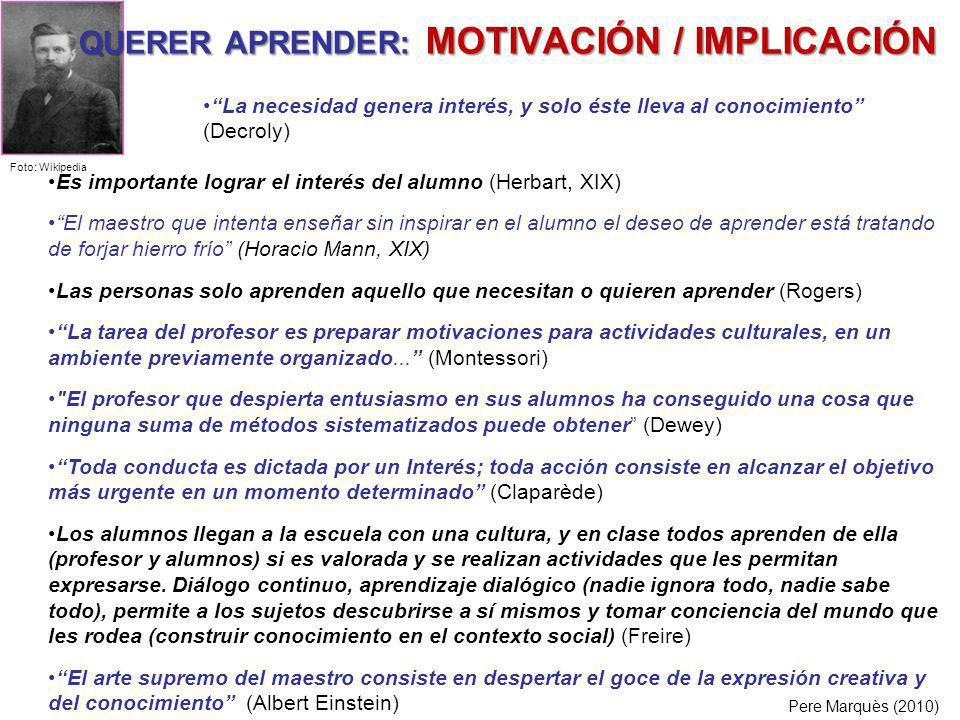QUERER APRENDER: MOTIVACIÓN / IMPLICACIÓN Es importante lograr el interés del alumno (Herbart, XIX) El maestro que intenta enseñar sin inspirar en el
