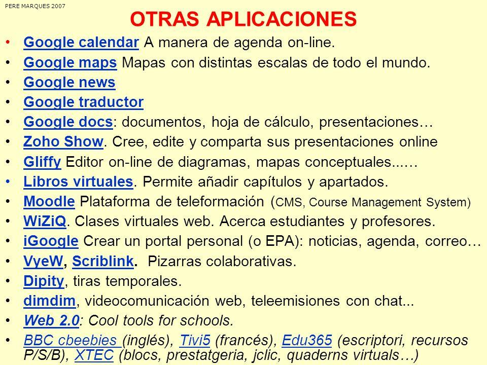 OTRAS APLICACIONES Google calendar A manera de agenda on-line.Google calendar Google maps Mapas con distintas escalas de todo el mundo.Google maps Goo