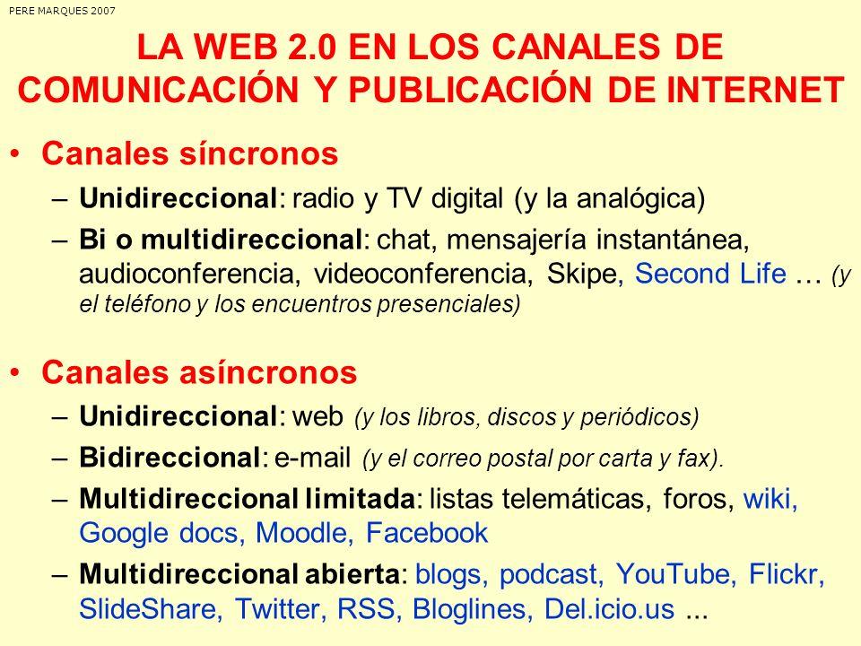 LA WEB 2.0 EN LOS CANALES DE COMUNICACIÓN Y PUBLICACIÓN DE INTERNET Canales síncronos –Unidireccional: radio y TV digital (y la analógica) –Bi o multi