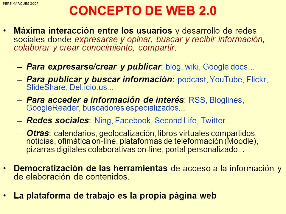 CONCEPTO DE WEB 2.0 Máxima interacción entre los usuarios y desarrollo de redes sociales donde expresarse y opinar, buscar y recibir información, cola