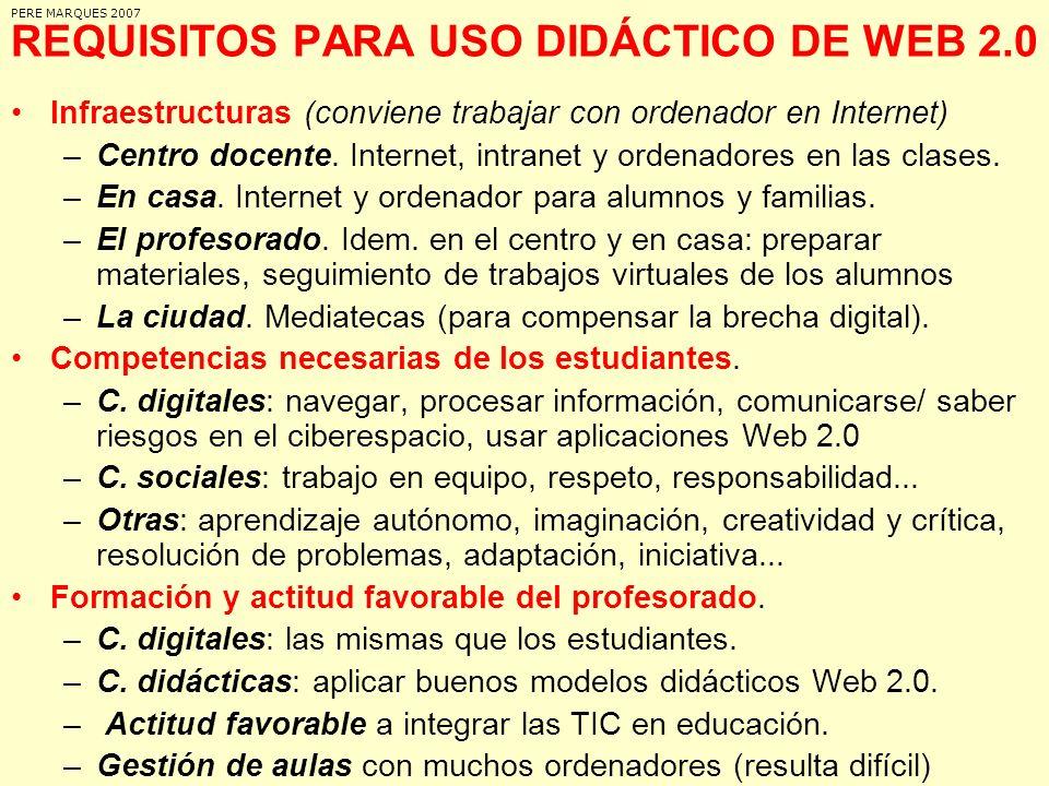 REQUISITOS PARA USO DIDÁCTICO DE WEB 2.0 Infraestructuras (conviene trabajar con ordenador en Internet) –Centro docente. Internet, intranet y ordenado
