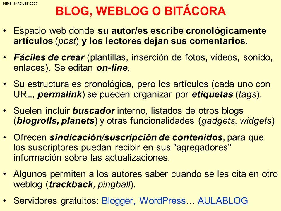 BLOG, WEBLOG O BITÁCORA Espacio web donde su autor/es escribe cronológicamente artículos (post) y los lectores dejan sus comentarios. Fáciles de crear