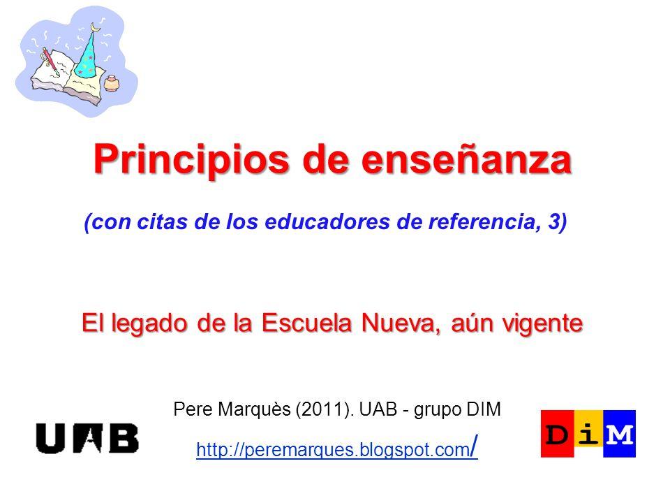 El legado de la Escuela Nueva, aún vigente Pere Marquès (2011). UAB - grupo DIM http://peremarques.blogspot.com / Principios de enseñanza (con citas d