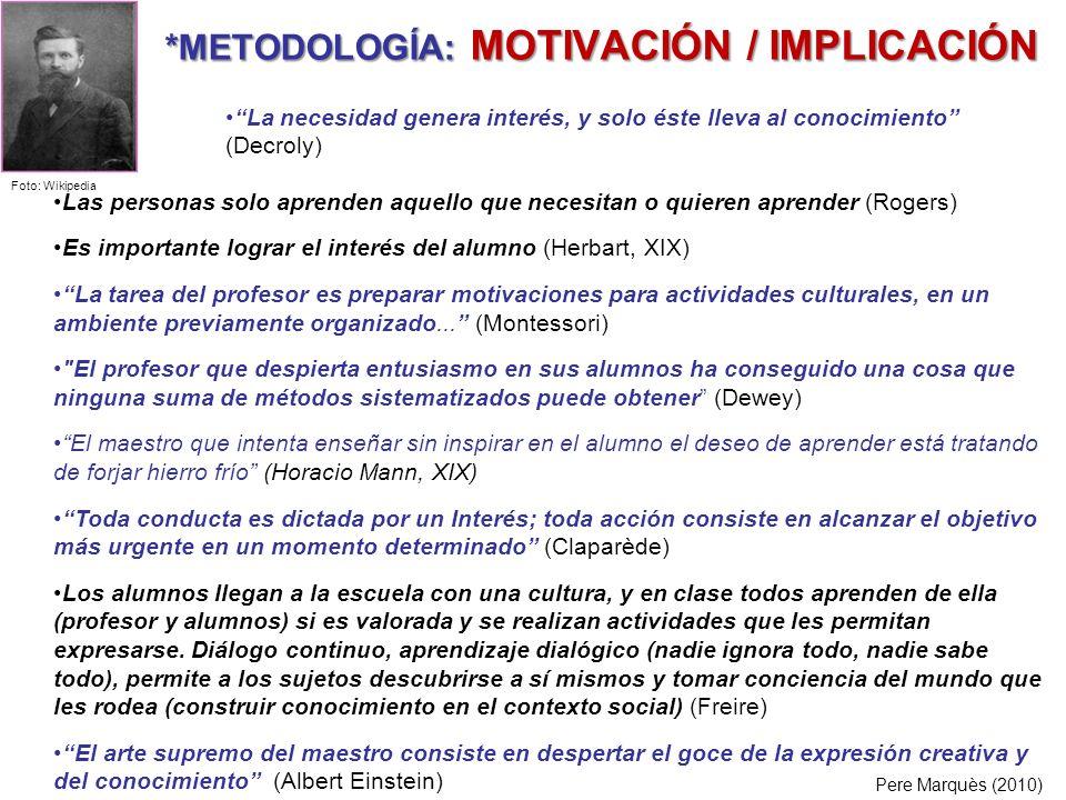 *METODOLOGÍA: MOTIVACIÓN / IMPLICACIÓN Las personas solo aprenden aquello que necesitan o quieren aprender (Rogers) Es importante lograr el interés de