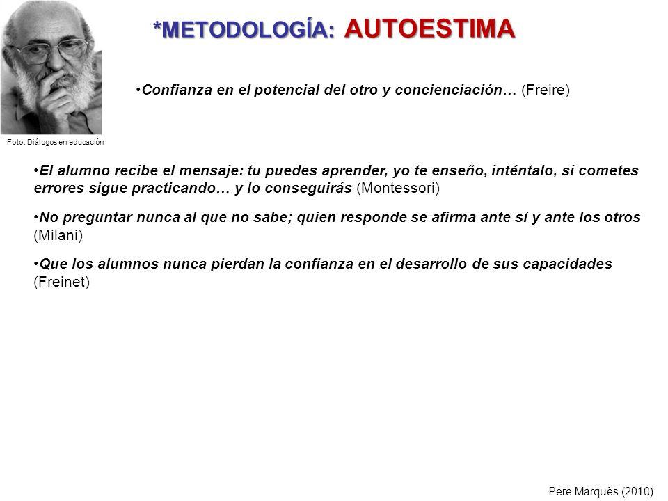 *METODOLOGÍA: AUTOESTIMA Pere Marquès (2010) El alumno recibe el mensaje: tu puedes aprender, yo te enseño, inténtalo, si cometes errores sigue practi