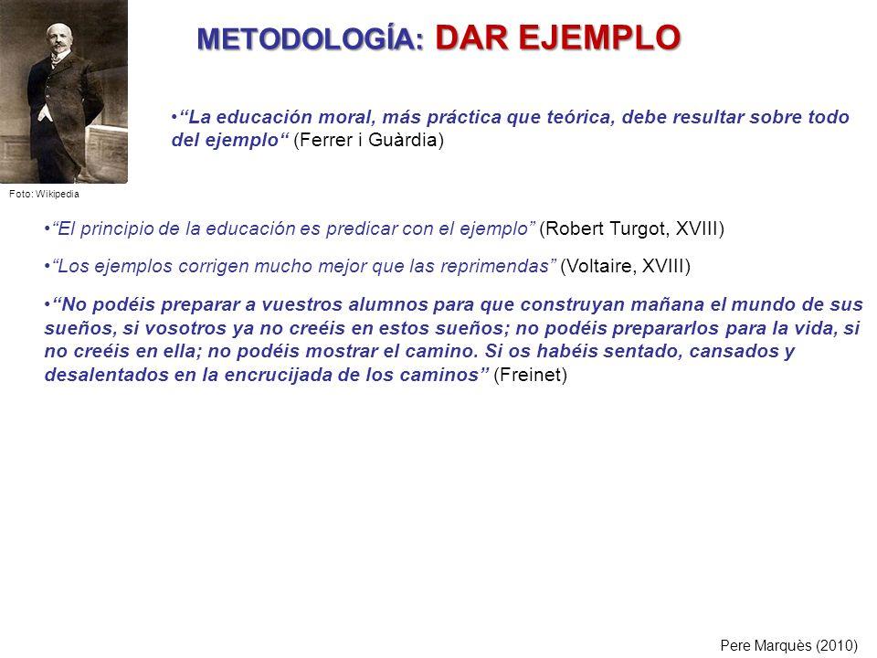 METODOLOGÍA: DAR EJEMPLO El principio de la educación es predicar con el ejemplo (Robert Turgot, XVIII) Los ejemplos corrigen mucho mejor que las repr