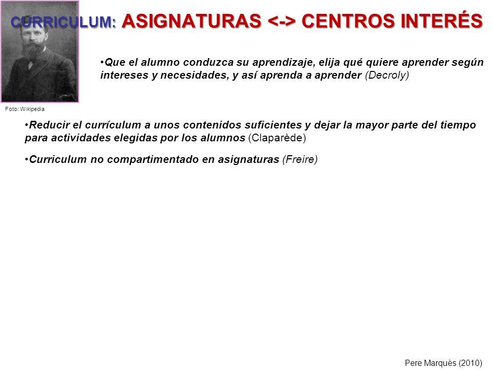 CURRICULUM: ASIGNATURAS CENTROS INTERÉS Reducir el currículum a unos contenidos suficientes y dejar la mayor parte del tiempo para actividades elegida