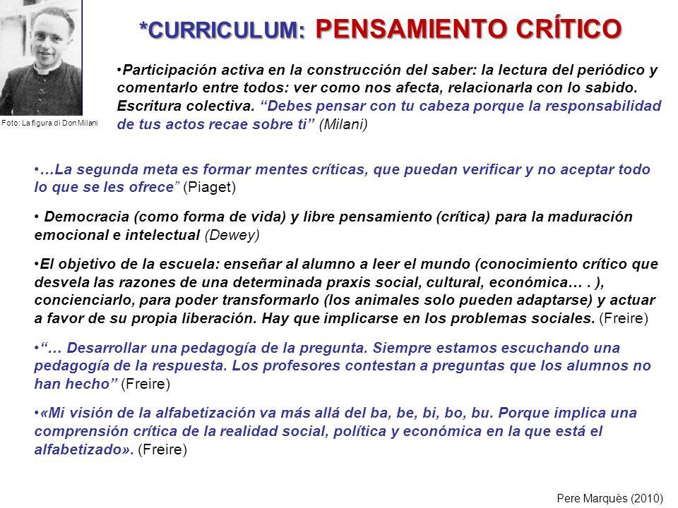 *CURRICULUM: PENSAMIENTO CRÍTICO Pere Marquès (2010) …La segunda meta es formar mentes críticas, que puedan verificar y no aceptar todo lo que se les