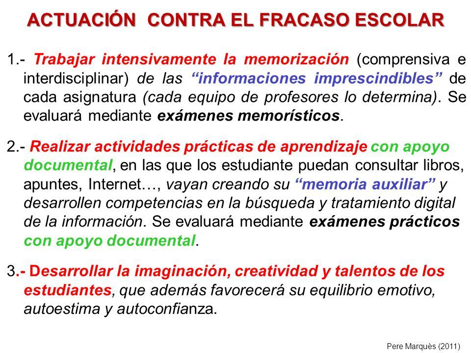 ACTUACIÓN CONTRA EL FRACASO ESCOLAR 1.- Trabajar intensivamente la memorización (comprensiva e interdisciplinar) de las informaciones imprescindibles