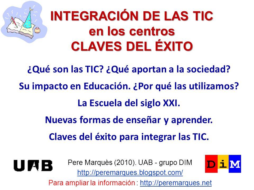 INTEGRACIÓN DE LAS TIC en los centros CLAVES DEL ÉXITO Pere Marquès (2010). UAB - grupo DIM http://peremarques.blogspot.com/ Para ampliar la informaci