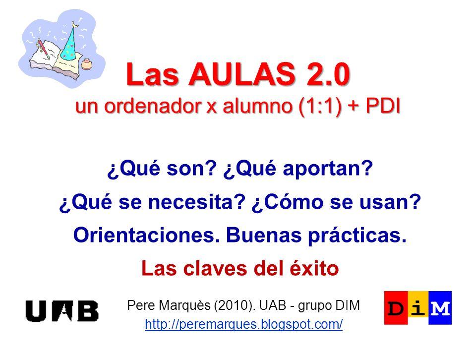 Las AULAS 2.0 un ordenador x alumno (1:1) + PDI Pere Marquès (2010). UAB - grupo DIM http://peremarques.blogspot.com/ ¿Qué son? ¿Qué aportan? ¿Qué se