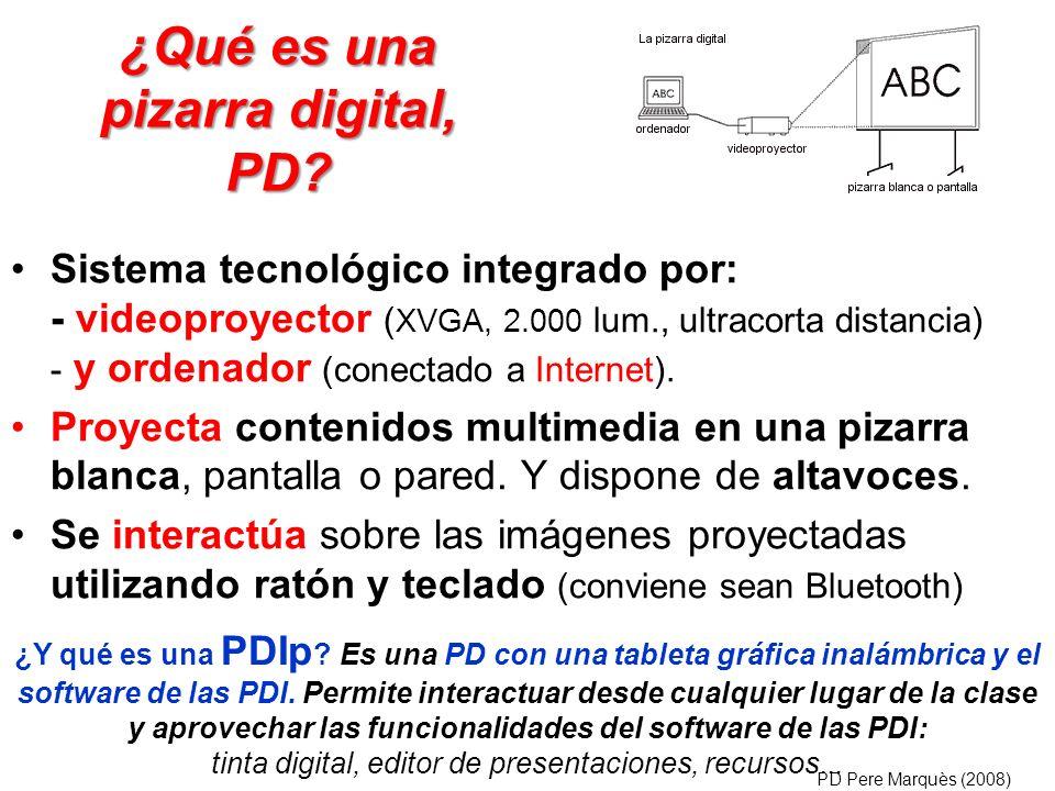 ¿Qué es una pizarra digital, PD? Sistema tecnológico integrado por: - videoproyector ( XVGA, 2.000 lum., ultracorta distancia) - y ordenador (conectad