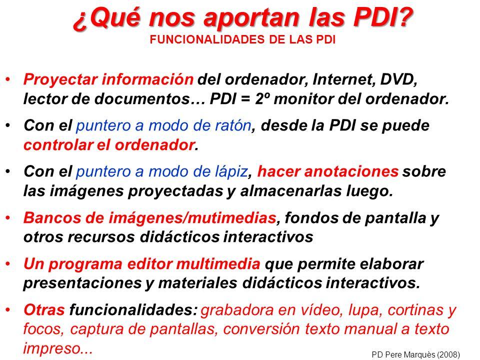 ¿Qué nos aportan las PDI? ¿Qué nos aportan las PDI? FUNCIONALIDADES DE LAS PDI Proyectar información del ordenador, Internet, DVD, lector de documento
