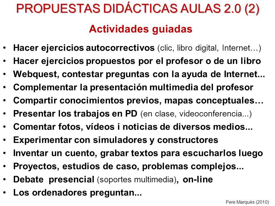 PROPUESTAS DIDÁCTICAS AULAS 2.0 (2) Actividades guiadas Hacer ejercicios autocorrectivos (clic, libro digital, Internet…) Hacer ejercicios propuestos