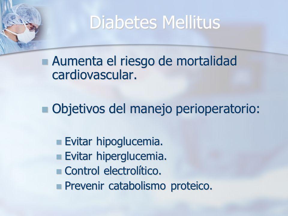 Diabetes Mellitus Aumenta el riesgo de mortalidad cardiovascular. Aumenta el riesgo de mortalidad cardiovascular. Objetivos del manejo perioperatorio: