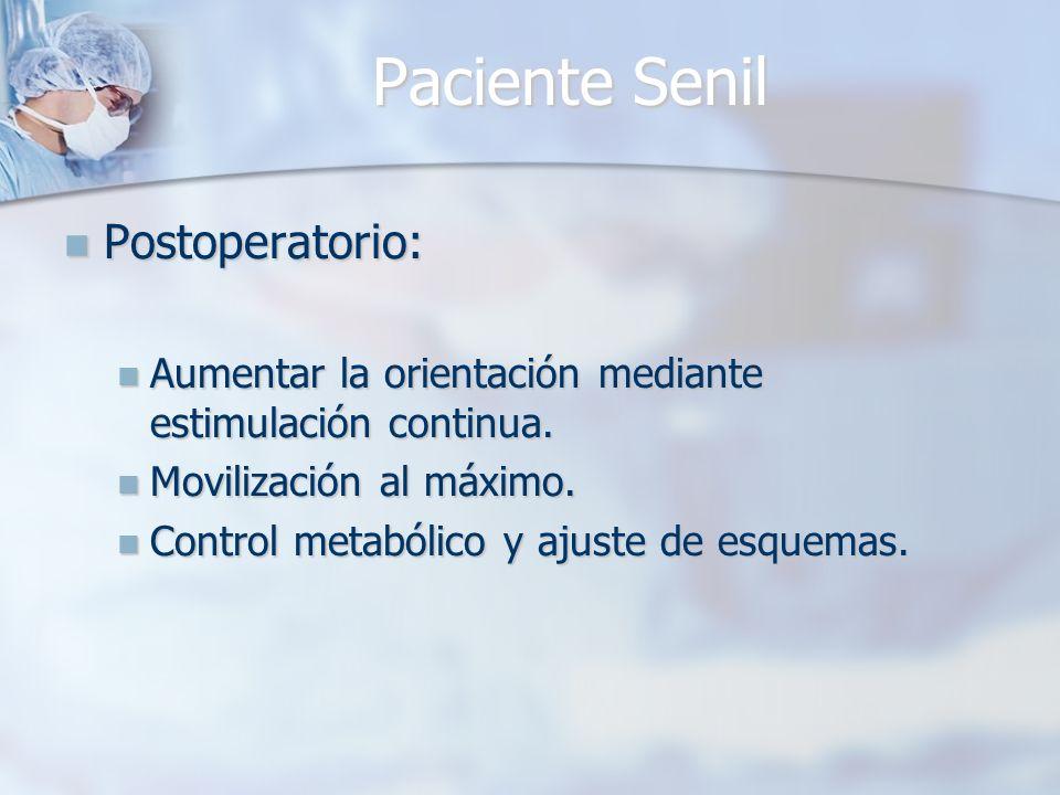 Paciente Senil Postoperatorio: Postoperatorio: Aumentar la orientación mediante estimulación continua. Aumentar la orientación mediante estimulación c