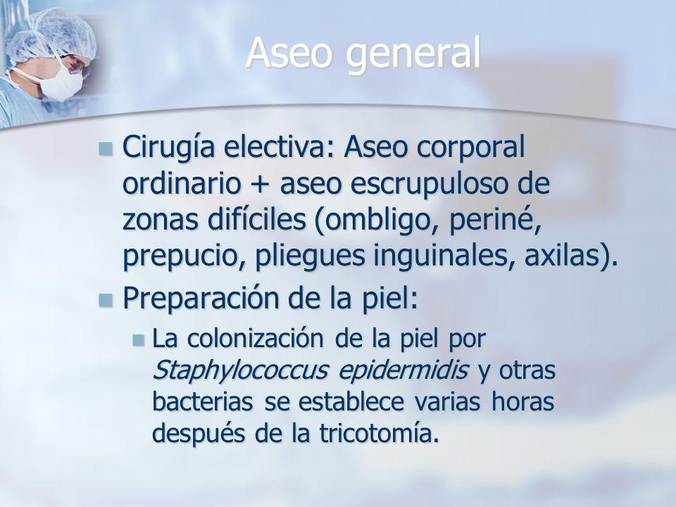 Aseo general Cirugía electiva: Aseo corporal ordinario + aseo escrupuloso de zonas difíciles (ombligo, periné, prepucio, pliegues inguinales, axilas).