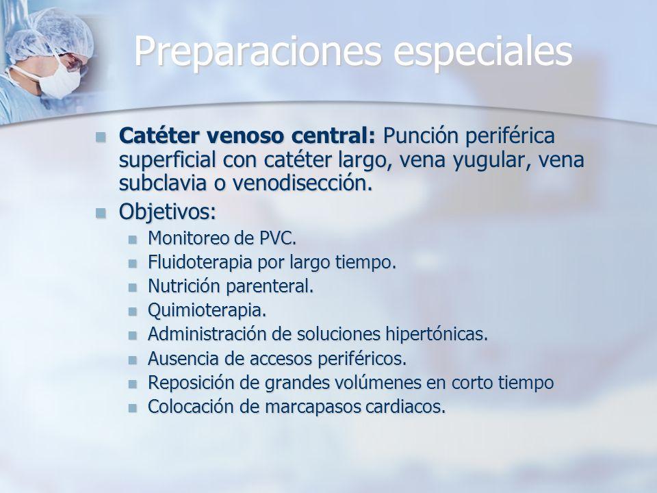 Preparaciones especiales Catéter venoso central: Punción periférica superficial con catéter largo, vena yugular, vena subclavia o venodisección. Catét