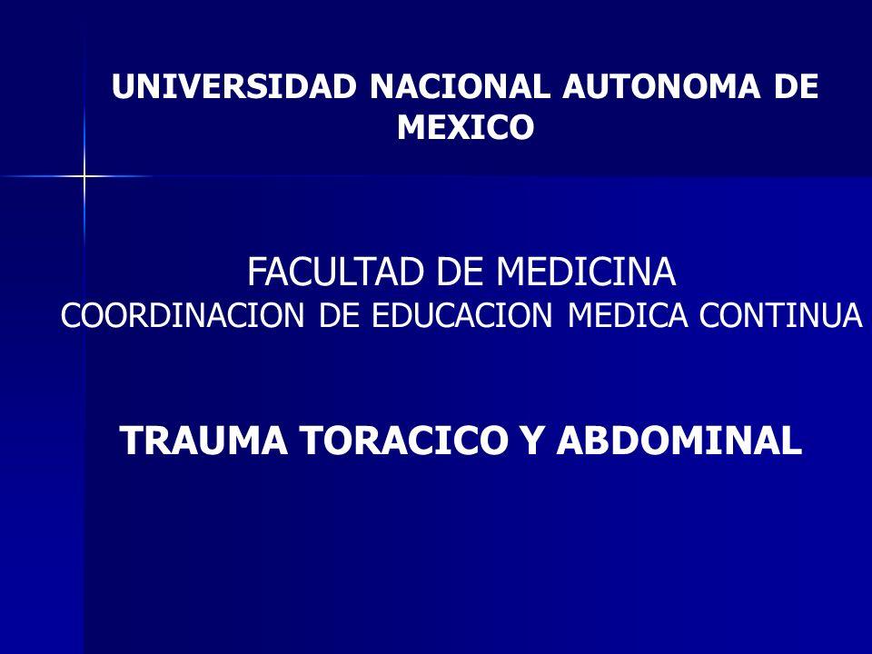 UNIVERSIDAD NACIONAL AUTONOMA DE MEXICO FACULTAD DE MEDICINA COORDINACION DE EDUCACION MEDICA CONTINUA TRAUMA TORACICO Y ABDOMINAL