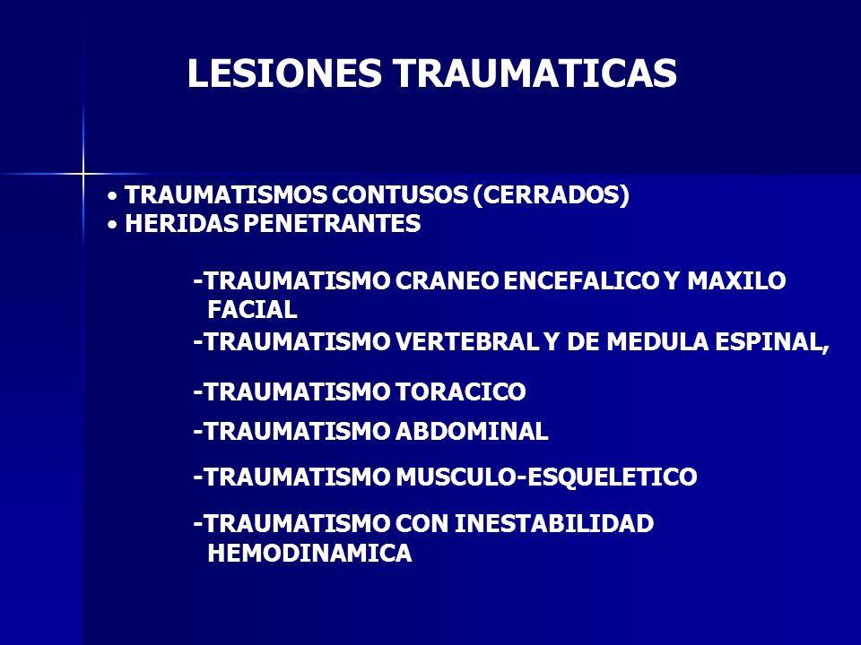 LESIONES TRAUMATICAS TRAUMATISMOS CONTUSOS (CERRADOS) HERIDAS PENETRANTES -TRAUMATISMO CRANEO ENCEFALICO Y MAXILO FACIAL -TRAUMATISMO VERTEBRAL Y DE M