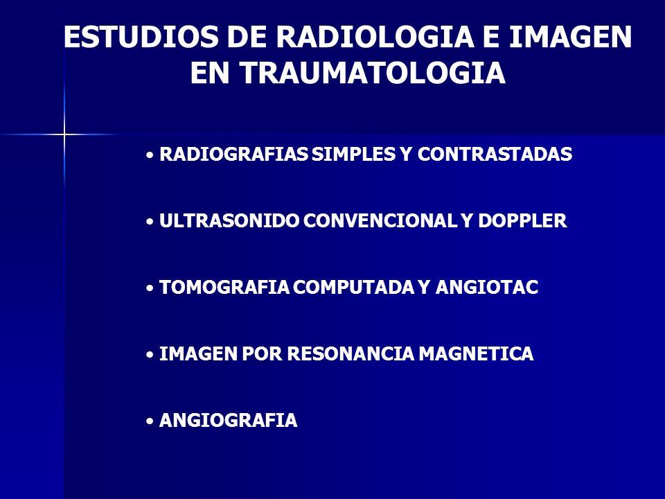ESTUDIOS DE RADIOLOGIA E IMAGEN EN TRAUMATOLOGIA RADIOGRAFIAS SIMPLES Y CONTRASTADAS ULTRASONIDO CONVENCIONAL Y DOPPLER TOMOGRAFIA COMPUTADA Y ANGIOTA
