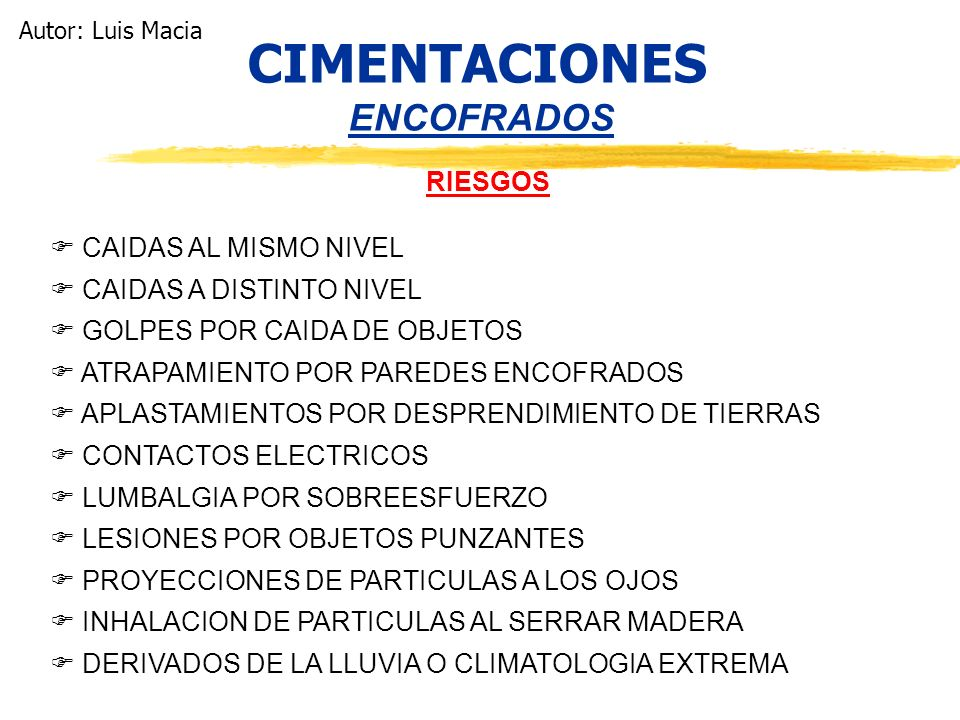 CIMENTACIONES ENCOFRADOS RIESGOS CAIDAS AL MISMO NIVEL CAIDAS A DISTINTO NIVEL GOLPES POR CAIDA DE OBJETOS ATRAPAMIENTO POR PAREDES ENCOFRADOS APLASTA
