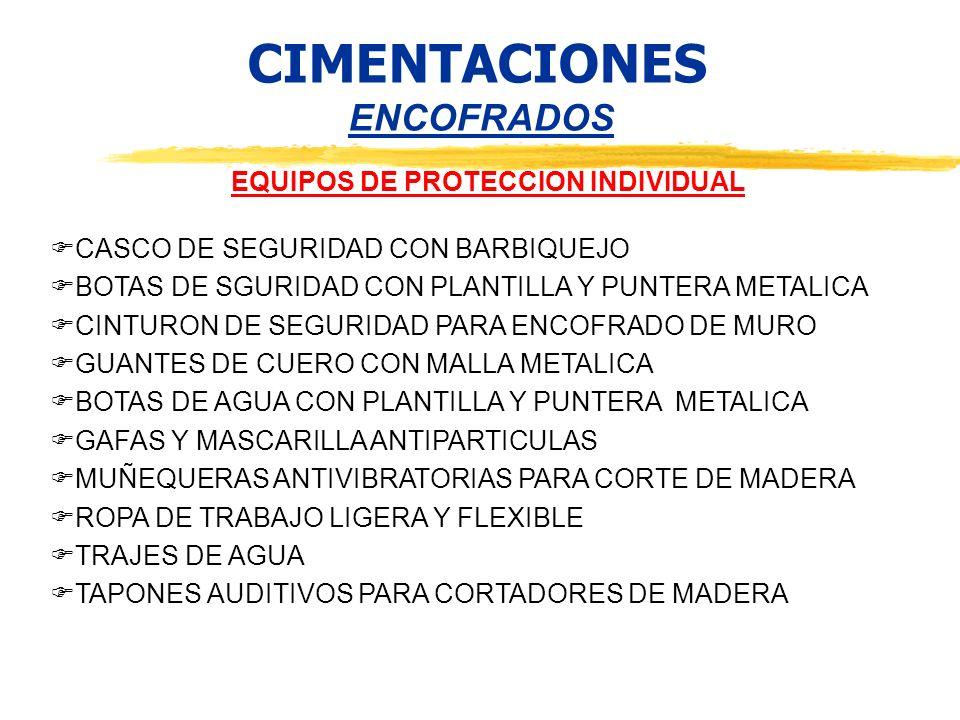 CIMENTACIONES ENCOFRADOS EQUIPOS DE PROTECCION INDIVIDUAL CASCO DE SEGURIDAD CON BARBIQUEJO BOTAS DE SGURIDAD CON PLANTILLA Y PUNTERA METALICA CINTURO