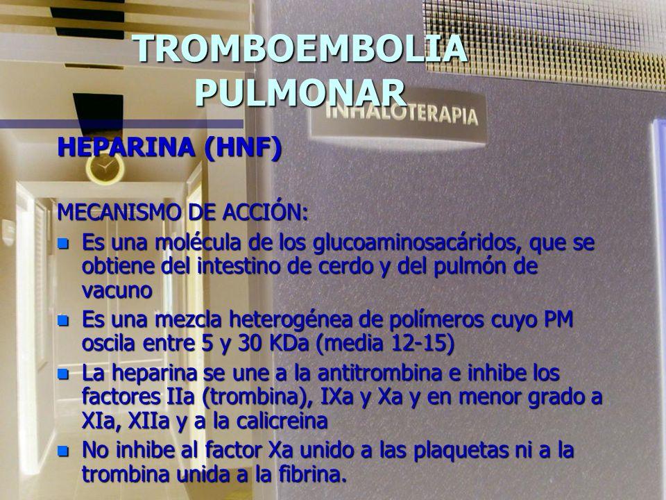TROMBOEMBOLIA PULMONAR HEPARINA n Fármaco antitrombótico más usado desde las primeras décadas del SXX, que actua potenciando el inhibidor natural de l