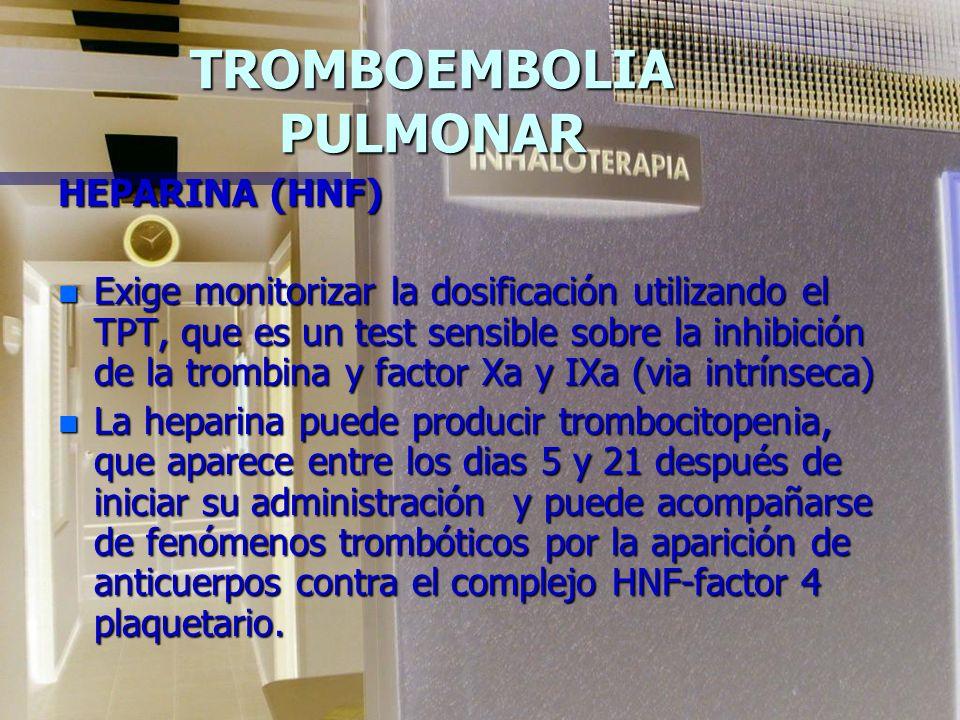 TROMBOEMBOLIA PULMONAR HEPARINA (HNF) n Previene la formación adicional de coagulos pero no los desintegra a los ya formados. n Se debe conservar la h