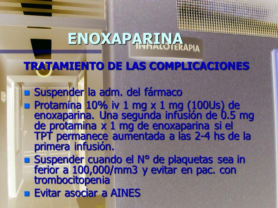 ENOXAPARINA REACCIONES ADVERSAS n Hemorragias leves (5.9%) n Hemorragias mayores (muerte del paciente, transfusión de mas de 2 Us de sangre, disminuci