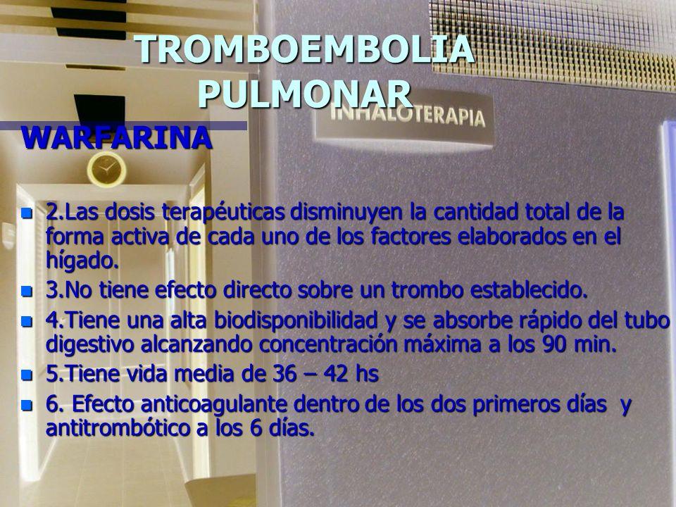 TROMBOEMBOLIA PULMONAR WARFARINA (coumadin) n 1.- Inhibe la síntesis de los factores de coagulación dependiente de vit. K (II, VII, IX, X y las protei