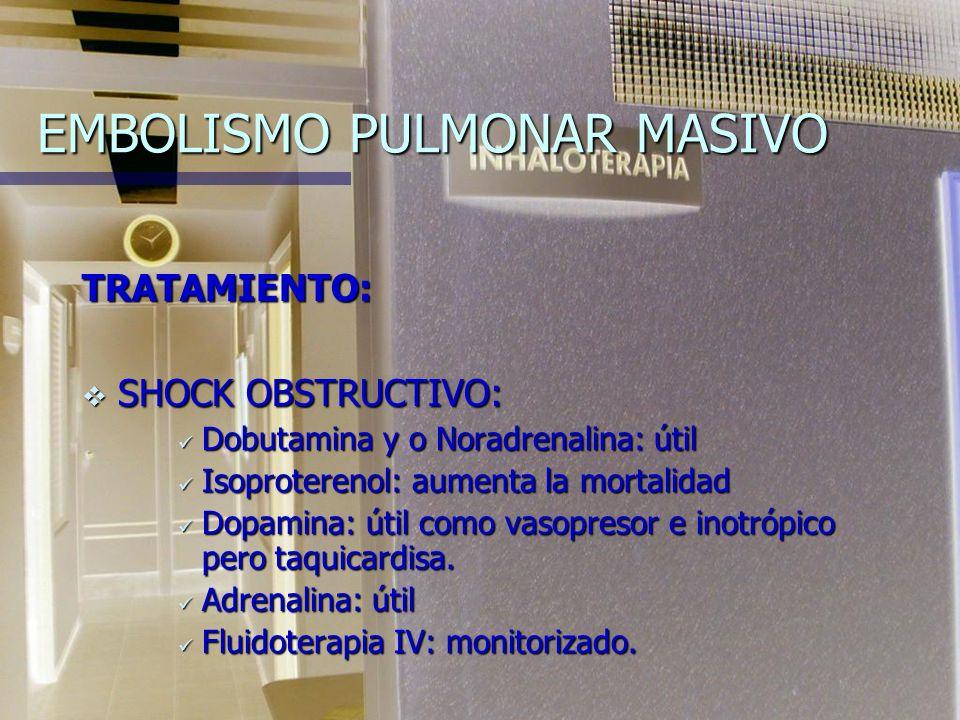 EMBOLISMO PULMONAR MASIVO TRATAMIENTO: A.- Heparinización, colocación inmediata de filtro en vena cava y trombolisis. B.- Embolectomía Qx.
