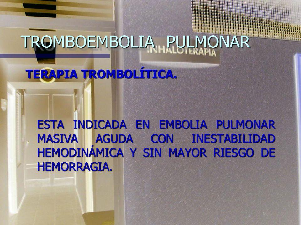 TROMBOEMBOLIA PULMONAR n TRATAMIENTO. n El uso de trombolíticos debe ser considerado en pacientes: n Con embolia masiva n Hemodinámicamente inestables