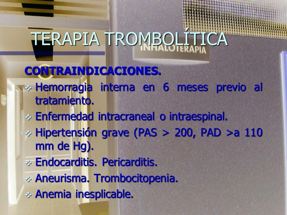 TERAPIA TROMBOLÍTICA DESVENTAJAS Tasa de hemorragia importante de 5-20%. Tasa de hemorragia fatal 1 – 2 % (hemorragia intracraneal).