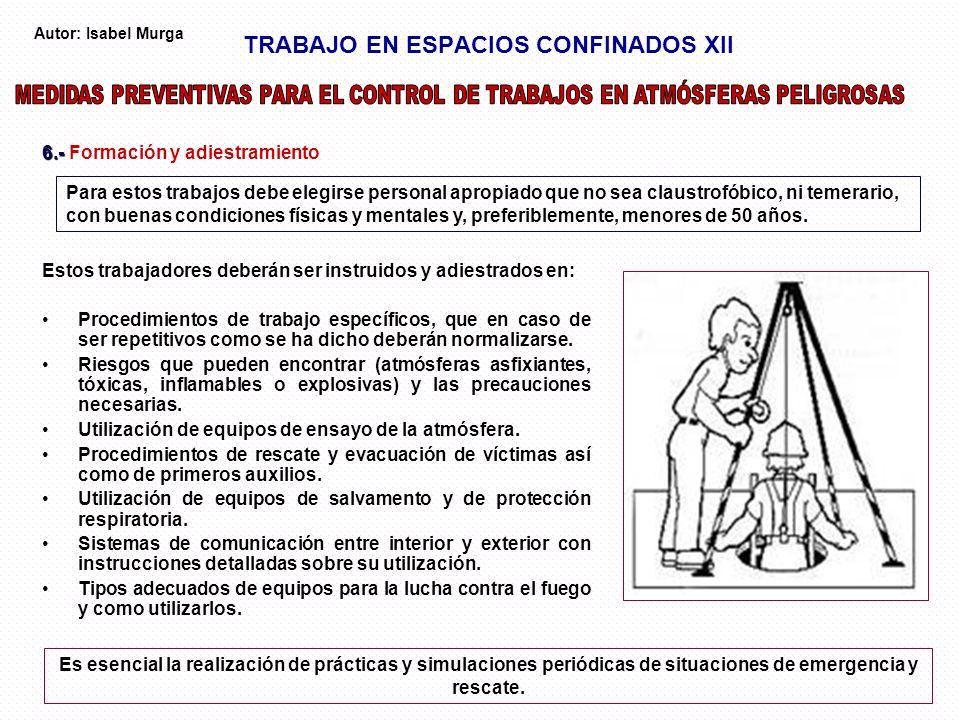 TRABAJO EN ESPACIOS CONFINADOS XII Estos trabajadores deberán ser instruidos y adiestrados en: Procedimientos de trabajo específicos, que en caso de s