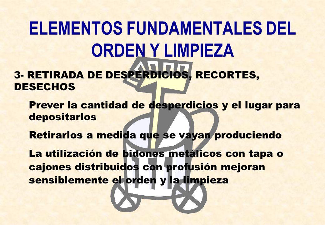 ELEMENTOS FUNDAMENTALES DEL ORDEN Y LIMPIEZA 3- RETIRADA DE DESPERDICIOS, RECORTES, DESECHOS Prever la cantidad de desperdicios y el lugar para deposi