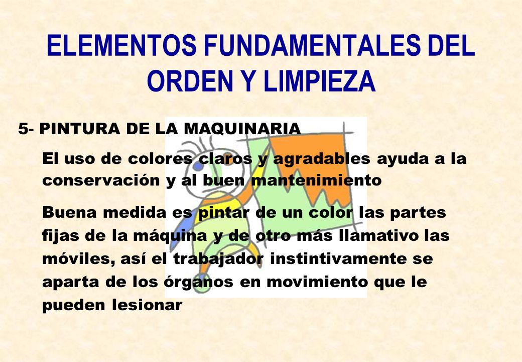 ELEMENTOS FUNDAMENTALES DEL ORDEN Y LIMPIEZA 5- PINTURA DE LA MAQUINARIA El uso de colores claros y agradables ayuda a la conservación y al buen mante