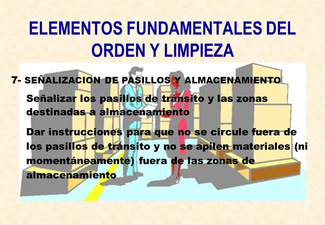 ELEMENTOS FUNDAMENTALES DEL ORDEN Y LIMPIEZA 7- SEÑALIZACION DE PASILLOS Y ALMACENAMIENTO Señalizar los pasillos de tránsito y las zonas destinadas a