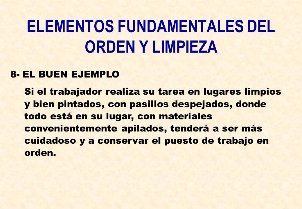 ELEMENTOS FUNDAMENTALES DEL ORDEN Y LIMPIEZA 8- EL BUEN EJEMPLO Si el trabajador realiza su tarea en lugares limpios y bien pintados, con pasillos des