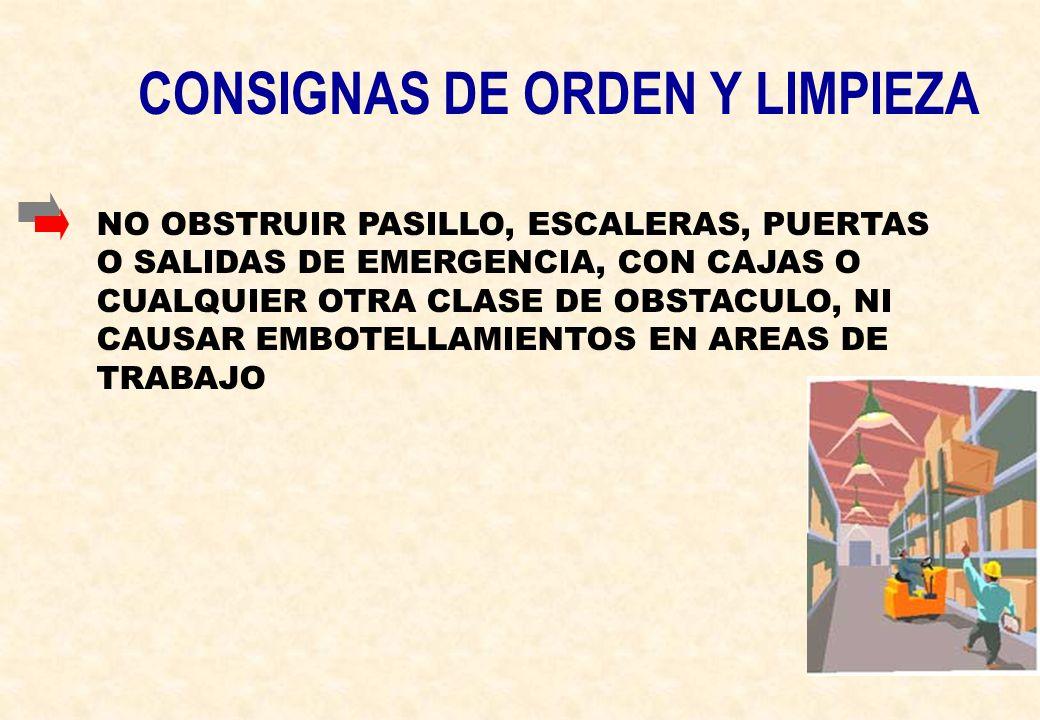 CONSIGNAS DE ORDEN Y LIMPIEZA NO OBSTRUIR PASILLO, ESCALERAS, PUERTAS O SALIDAS DE EMERGENCIA, CON CAJAS O CUALQUIER OTRA CLASE DE OBSTACULO, NI CAUSA
