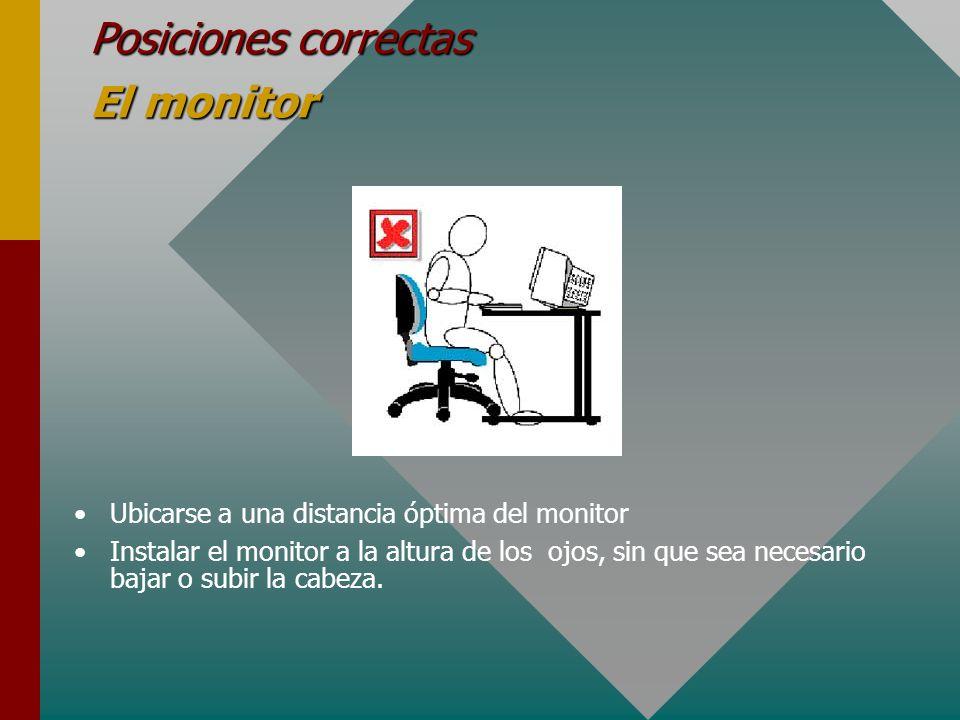 Posiciones correctas El escritorio Ubicar los documentos de referencia entre el teclado y el monitor, sin que séa necesario girar la cabeza a los lados, o flexionar la espalda.