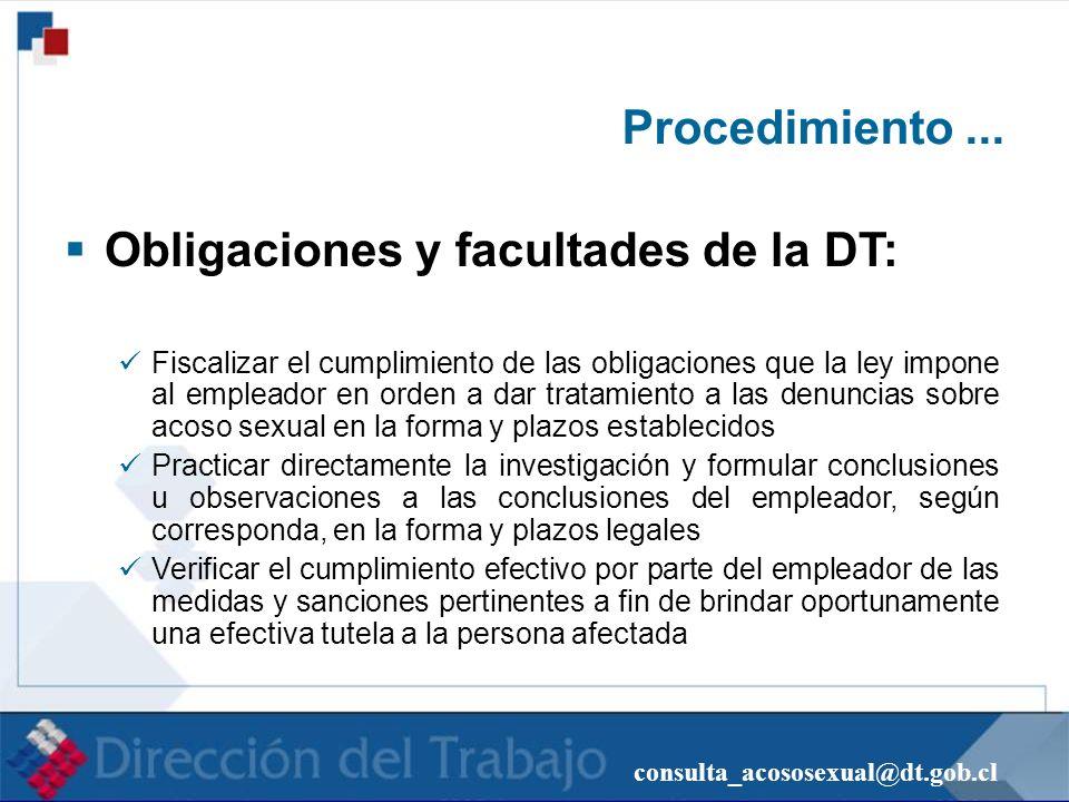consulta_acososexual@dt.gob.cl Procedimiento... Obligaciones y facultades de la DT: Fiscalizar el cumplimiento de las obligaciones que la ley impone a