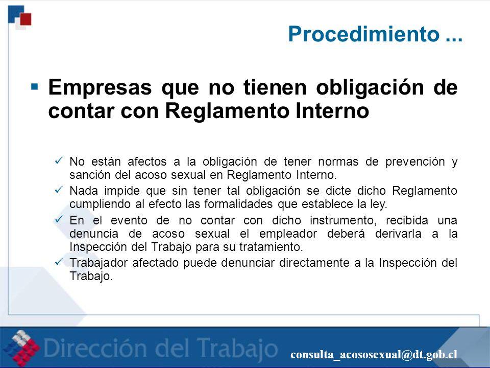 consulta_acososexual@dt.gob.cl Procedimiento... Empresas que no tienen obligación de contar con Reglamento Interno No están afectos a la obligación de