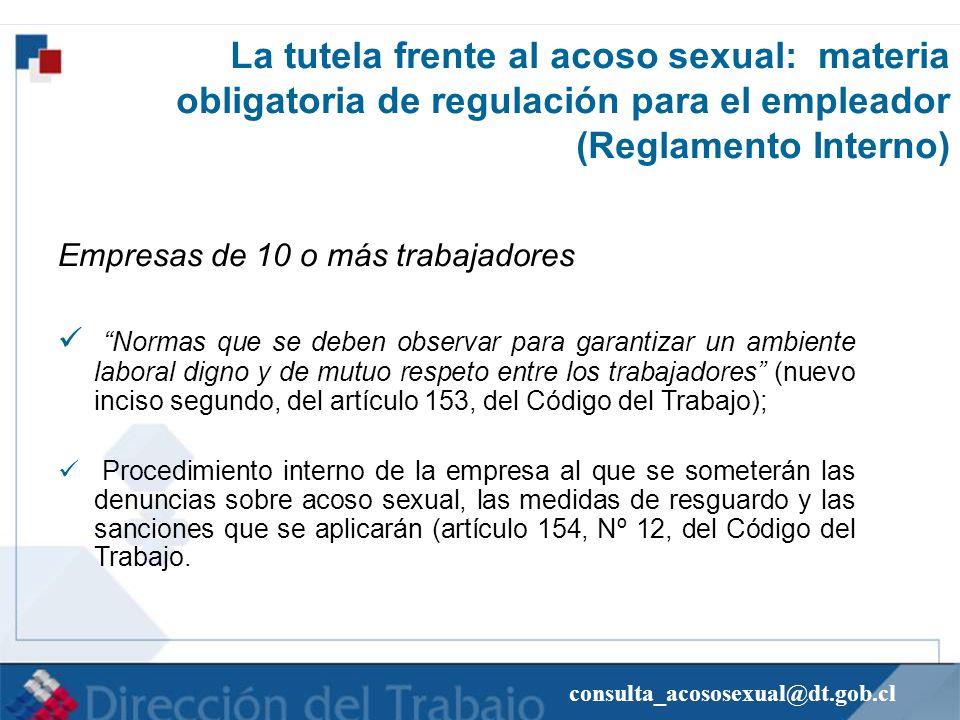 consulta_acososexual@dt.gob.cl La tutela frente al acoso sexual: materia obligatoria de regulación para el empleador (Reglamento Interno) Empresas de