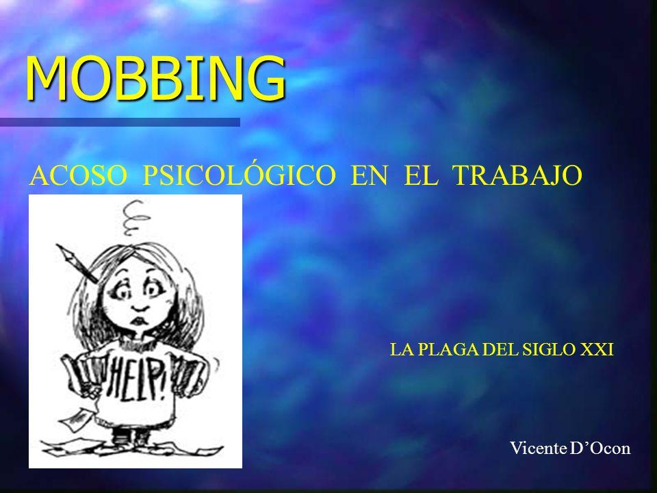 MOBBING ACOSO PSICOLÓGICO EN EL TRABAJO LA PLAGA DEL SIGLO XXI Vicente DOcon
