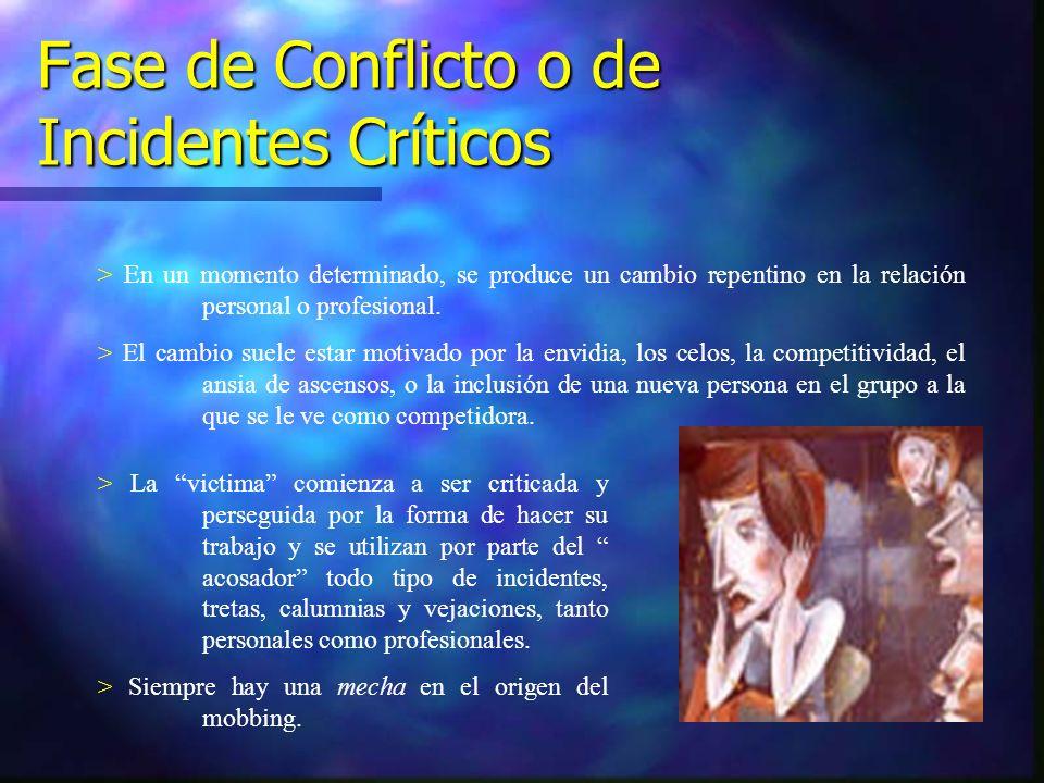 Fase de Conflicto o de Incidentes Críticos > En un momento determinado, se produce un cambio repentino en la relación personal o profesional. > El cam