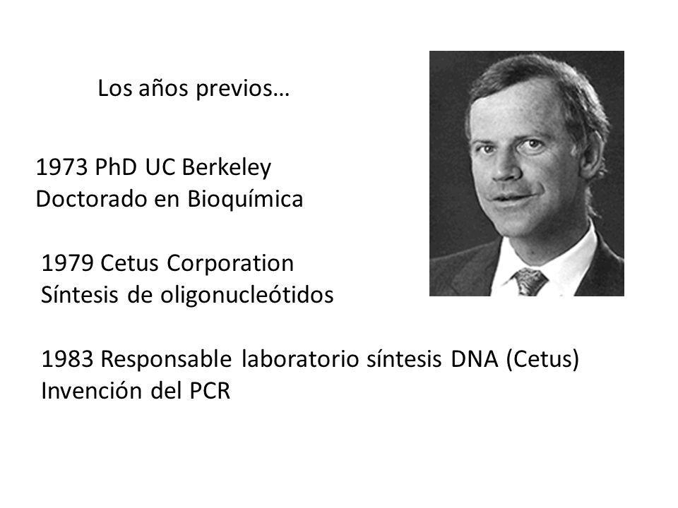 1979 Cetus Corporation Síntesis de oligonucleótidos 1973 PhD UC Berkeley Doctorado en Bioquímica 1983 Responsable laboratorio síntesis DNA (Cetus) Inv