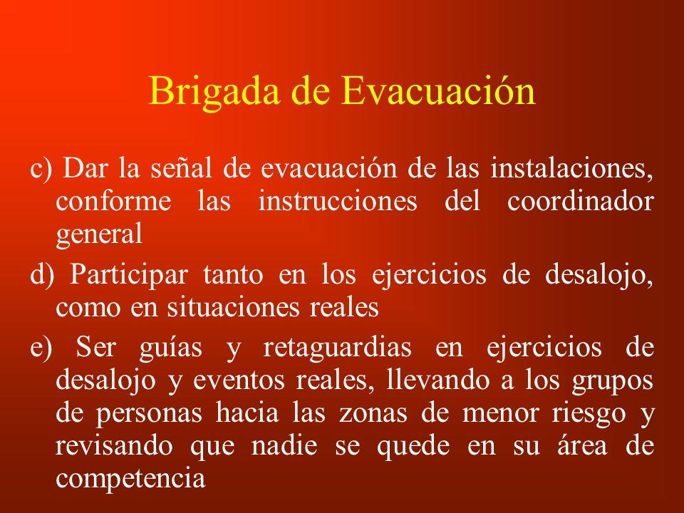 Brigada de Evacuación c) Dar la señal de evacuación de las instalaciones, conforme las instrucciones del coordinador general d) Participar tanto en lo